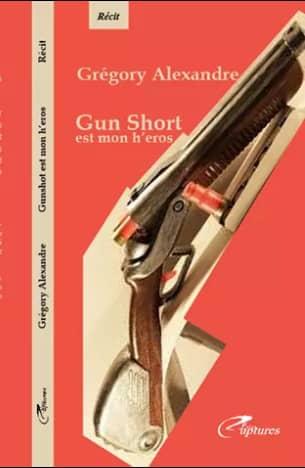Parution : « Gun short est mon h'éros » Gregory Alexandre